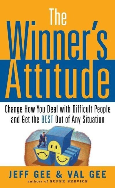 "The Winner's Attitude: Using the ""switch"" Method to Change How You Deal with Difficult People and Get the Best Out of Any Situation at Work: Using the als Taschenbuch"
