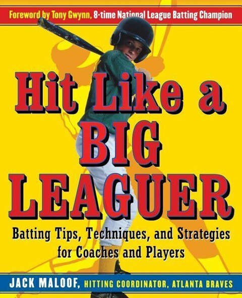 Hit Like a Big Leaguer: Batting Tips, Techniques, and Strategies for Coaches and Players als Taschenbuch