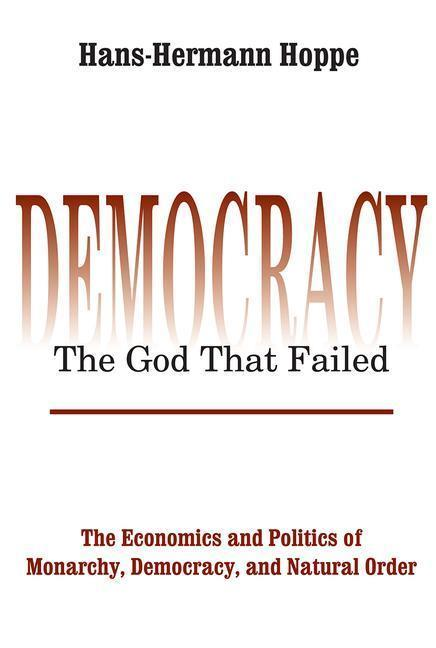 Democracy--The God That Failed: The Economics and Politics of Monarchy, Democracy, and Natural Order als Taschenbuch