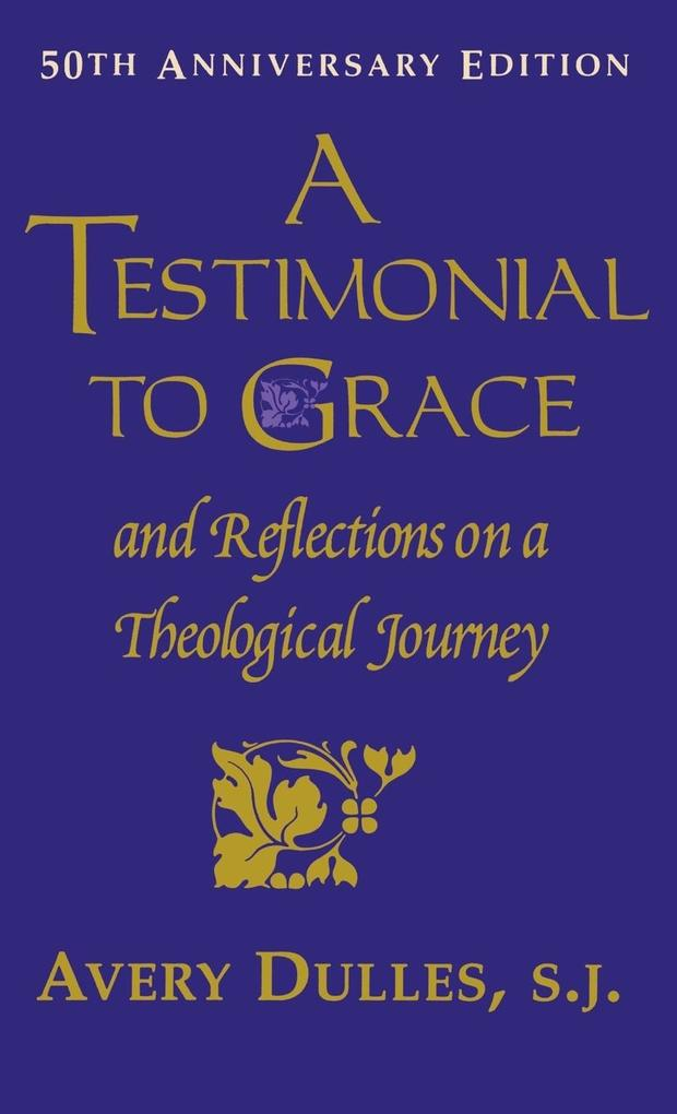 A Testimonial to Grace: And Reflections on a Theological Journey als Buch