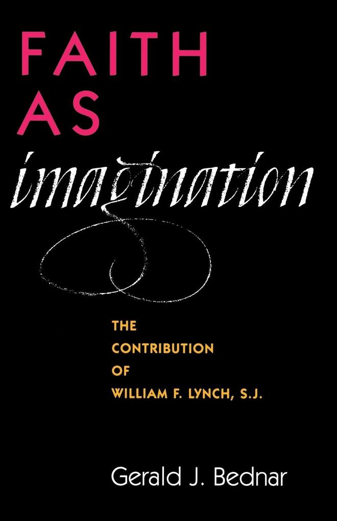 Faith as Imagination: The Contribution of William F. Lynch, S.J. als Taschenbuch
