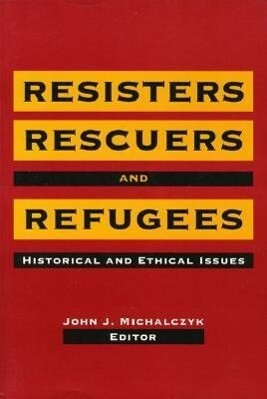 Resisters, Rescuers, and Refugees: Historical and Ethical Issues als Taschenbuch