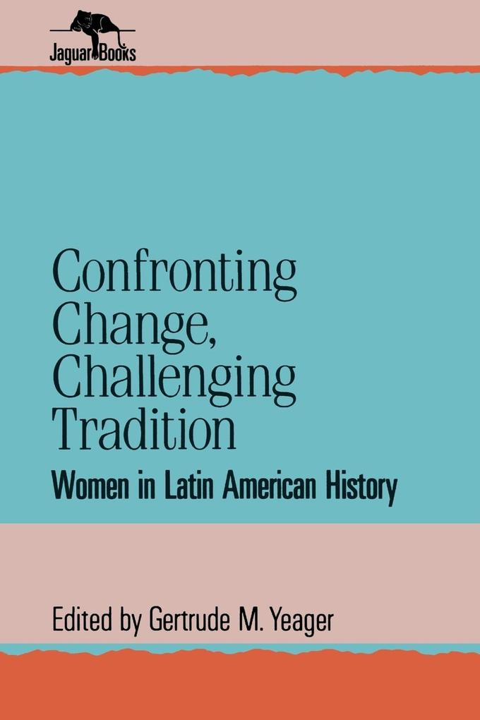 Confronting Change, Challenging Tradition: Woman in Latin American History als Taschenbuch