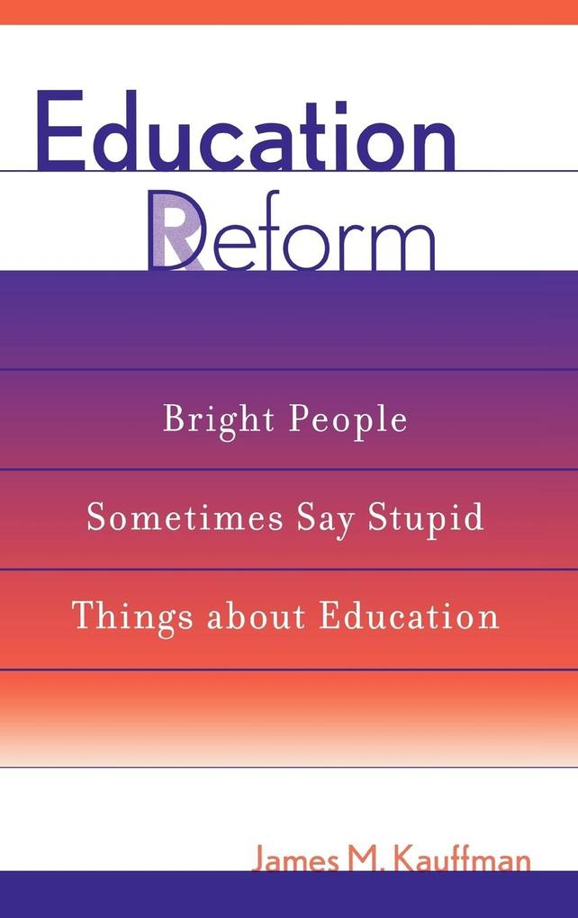 Education Deform: Bright People Sometimes Say Stupid Things about Education als Buch
