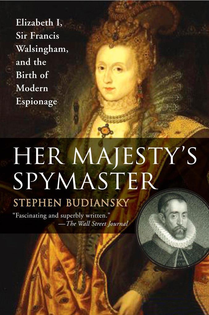 Her Majesty's Spymaster: Elizabeth I, Sir Francis Walsingham, and the Birth of Modern Espionage als Taschenbuch