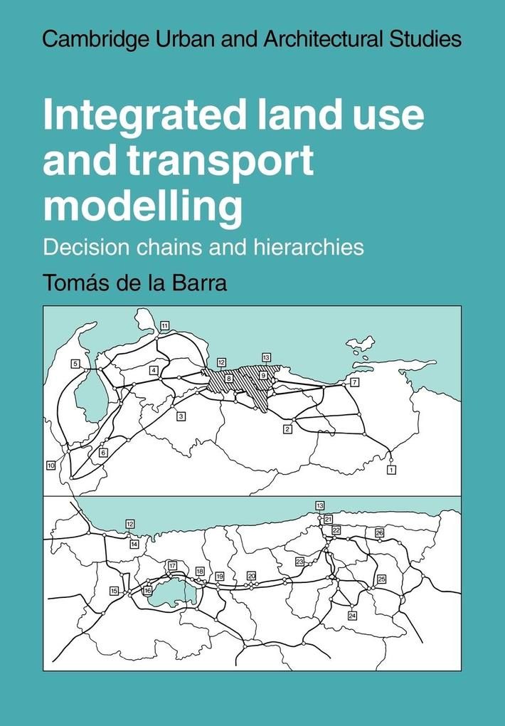 Integrated Land Use and Transport Modelling: Decision Chains and Hierarchies als Buch