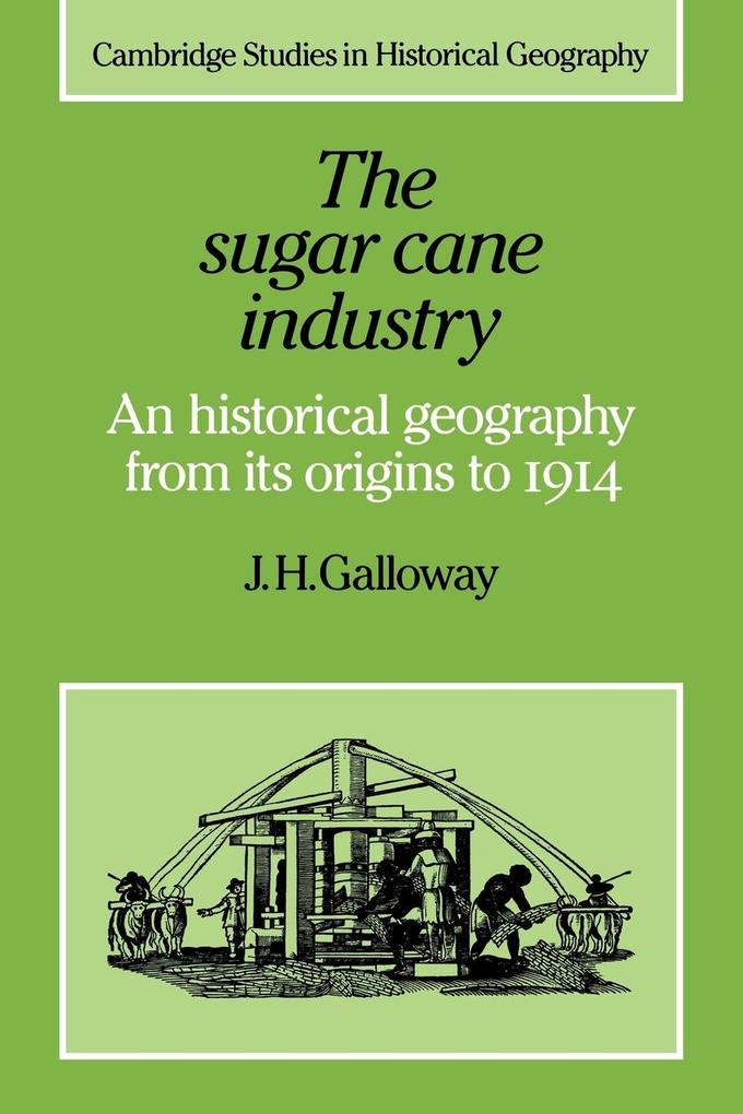 The Sugar Cane Industry: An Historical Geography from Its Origins to 1914 als Buch