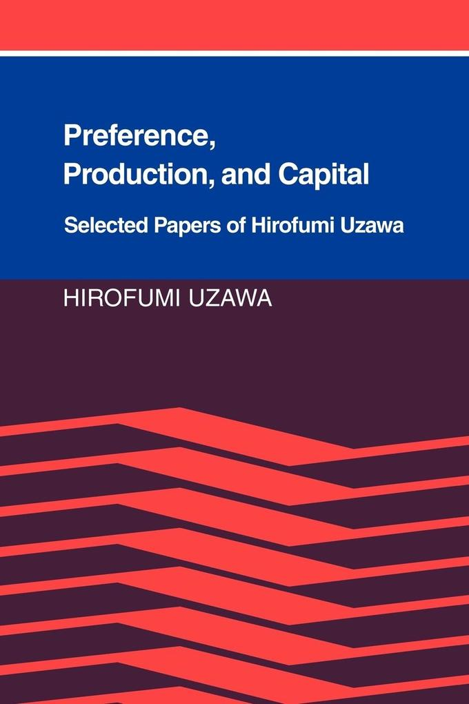 Preference, Production and Capital: Selected Papers of Hirofumi Uzawa als Taschenbuch
