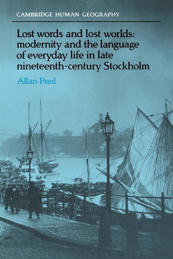 Lost Words and Lost Worlds: Modernity and the Language of Everyday Life in Late Nineteenth-Century Stockholm als Buch