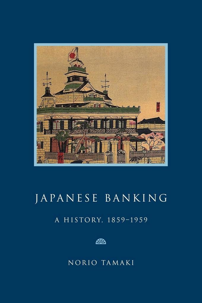 Japanese Banking: A History, 1859 1959 als Buch