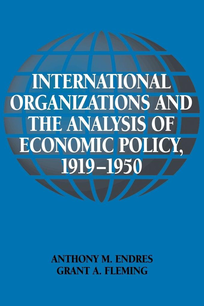 International Organizations and the Analysis of Economic Policy, 1919 1950 als Buch
