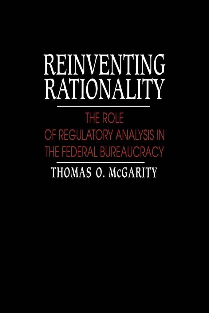 Reinventing Rationality: The Role of Regulatory Analysis in the Federal Bureaucracy als Taschenbuch