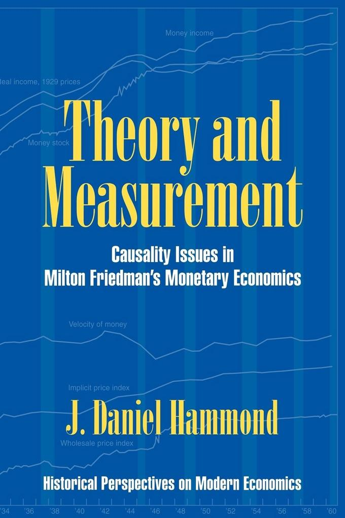 Theory and Measurement: Causality Issues in Milton Friedman's Monetary Economics als Buch