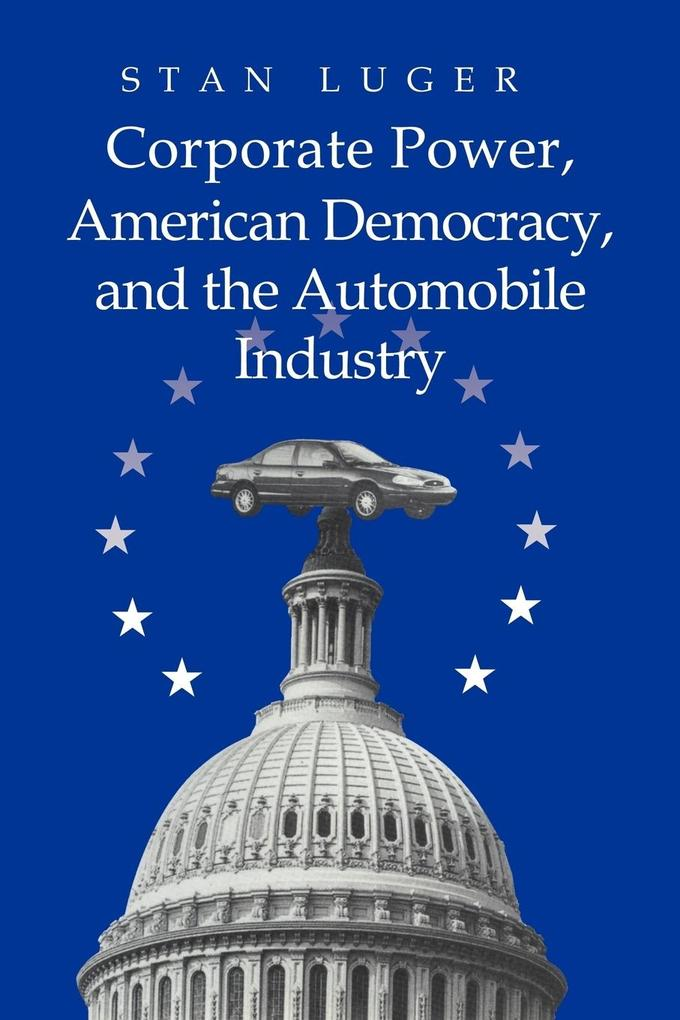 Corporate Power, American Democracy, and the Automobile Industry als Buch