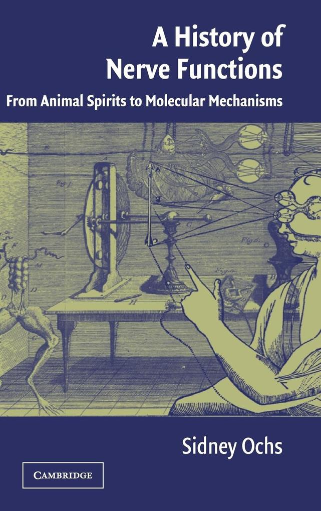 A History of Nerve Functions: From Animal Spirits to Molecular Mechanisms als Buch