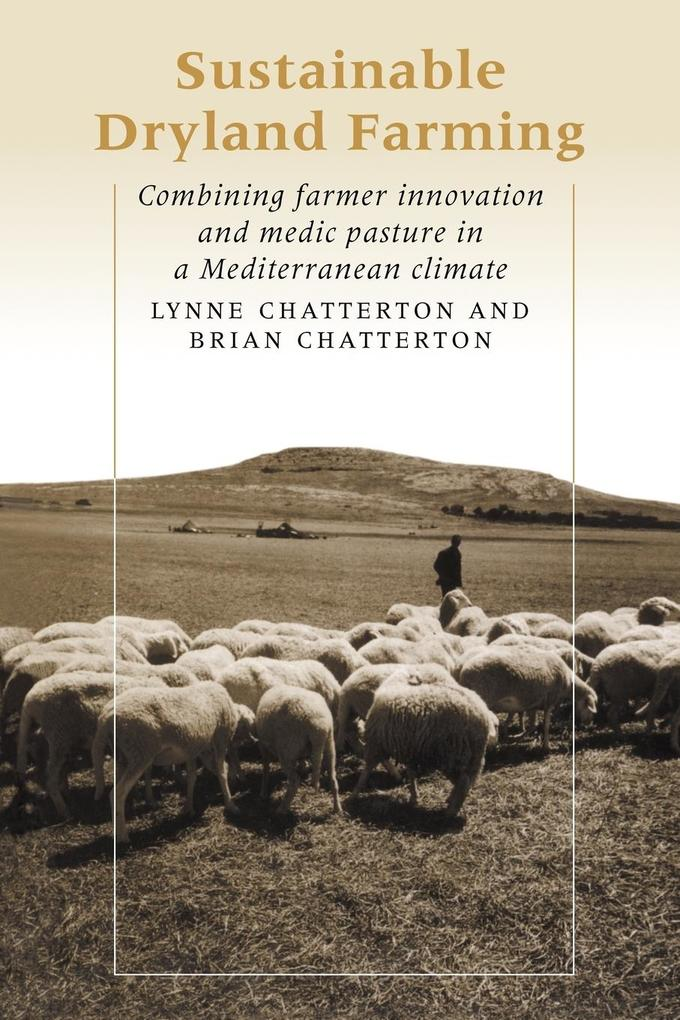 Sustainable Dryland Farming: Combining Farmer Innovation and Medic Pasture in a Mediterranean Climate als Taschenbuch