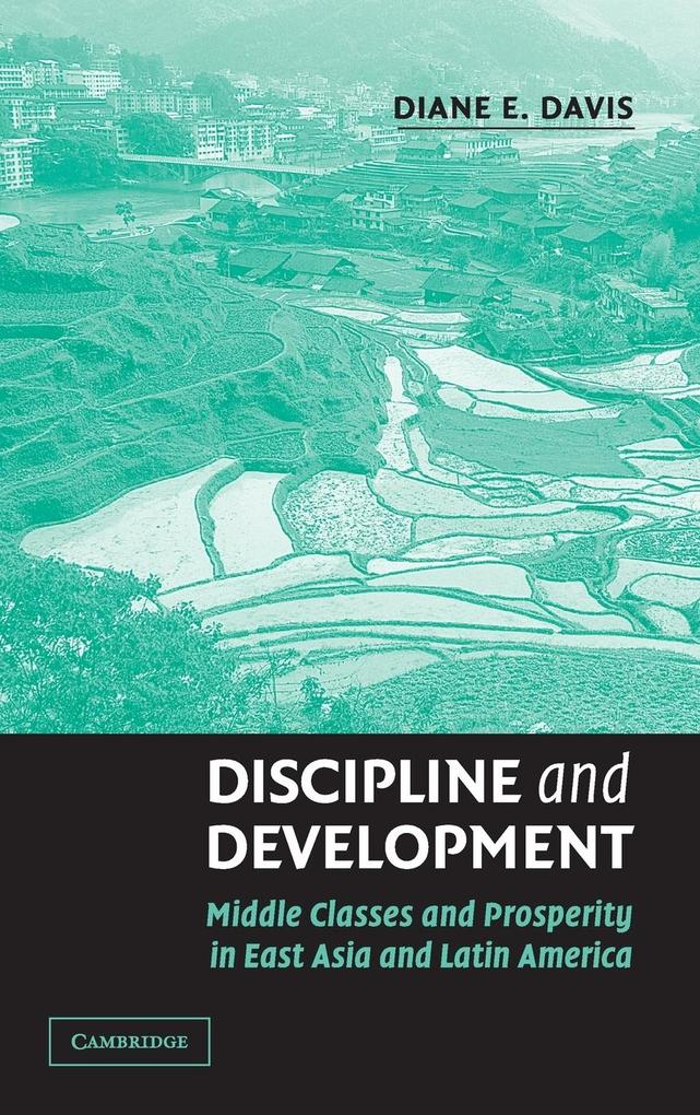 Discipline and Development: Middle Classes and Prosperity in East Asia and Latin America als Buch
