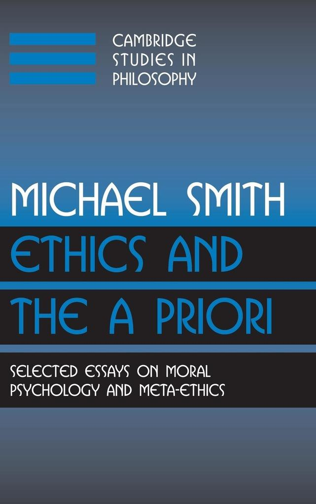 Ethics and the a Priori: Selected Essays on Moral Psychology and Meta-Ethics als Buch