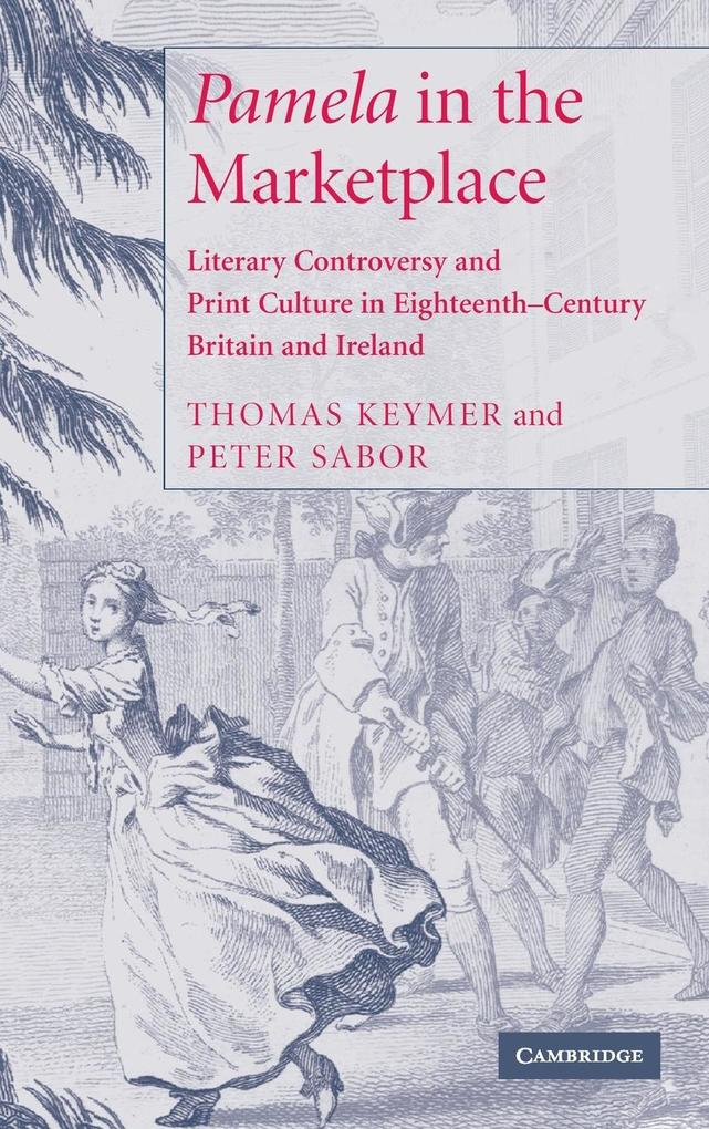 Pamela in the Marketplace: Literary Controversy and Print Culture in Eighteenth-Century Britain and Ireland als Buch