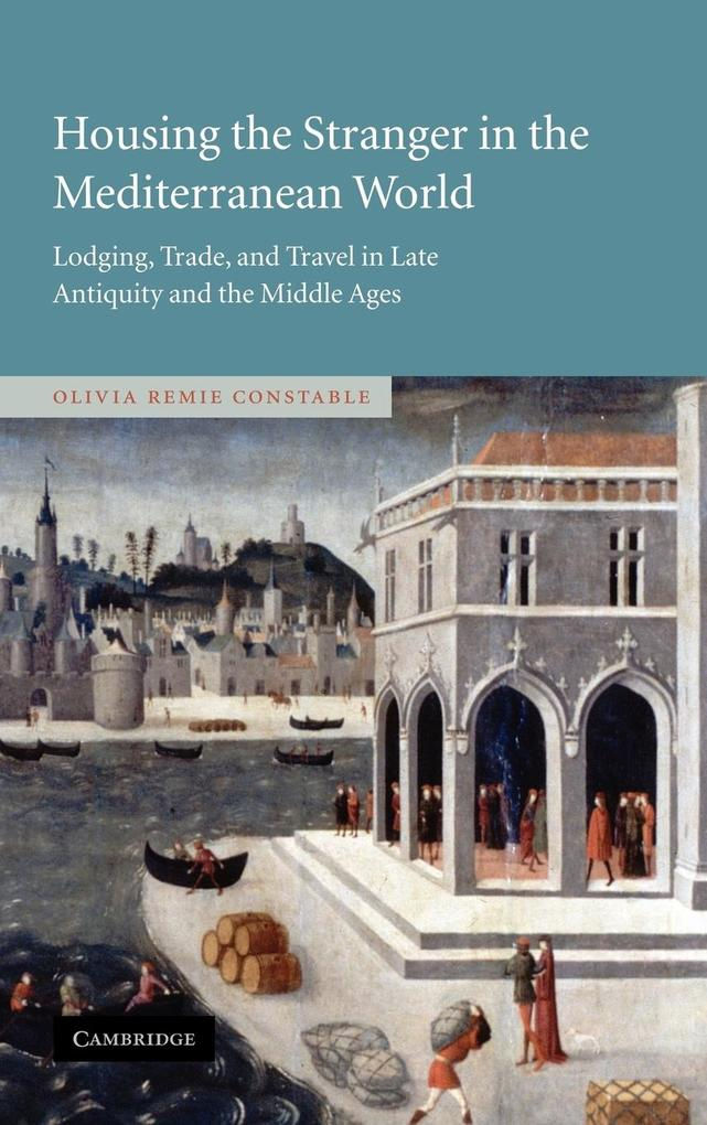 Housing the Stranger in the Mediterranean World: Lodging, Trade, and Travel in Late Antiquity and the Middle Ages als Buch