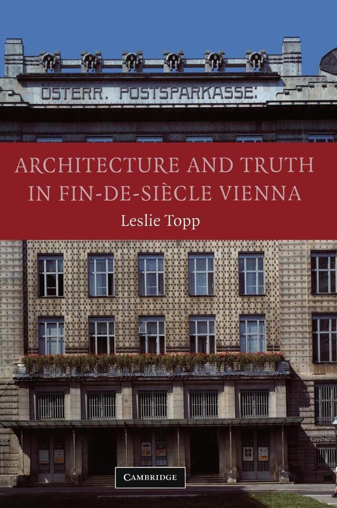 Architecture and Truth in Fin-De-Siècle Vienna als Buch