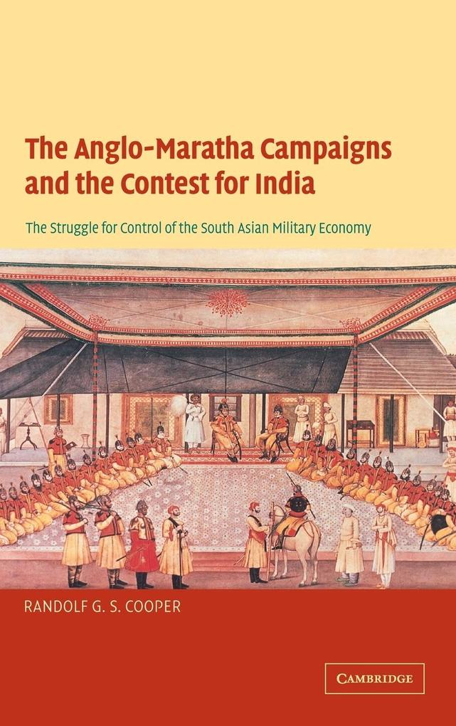 The Anglo-Maratha Campaigns and the Contest for India: The Struggle for Control of the South Asian Military Economy als Buch