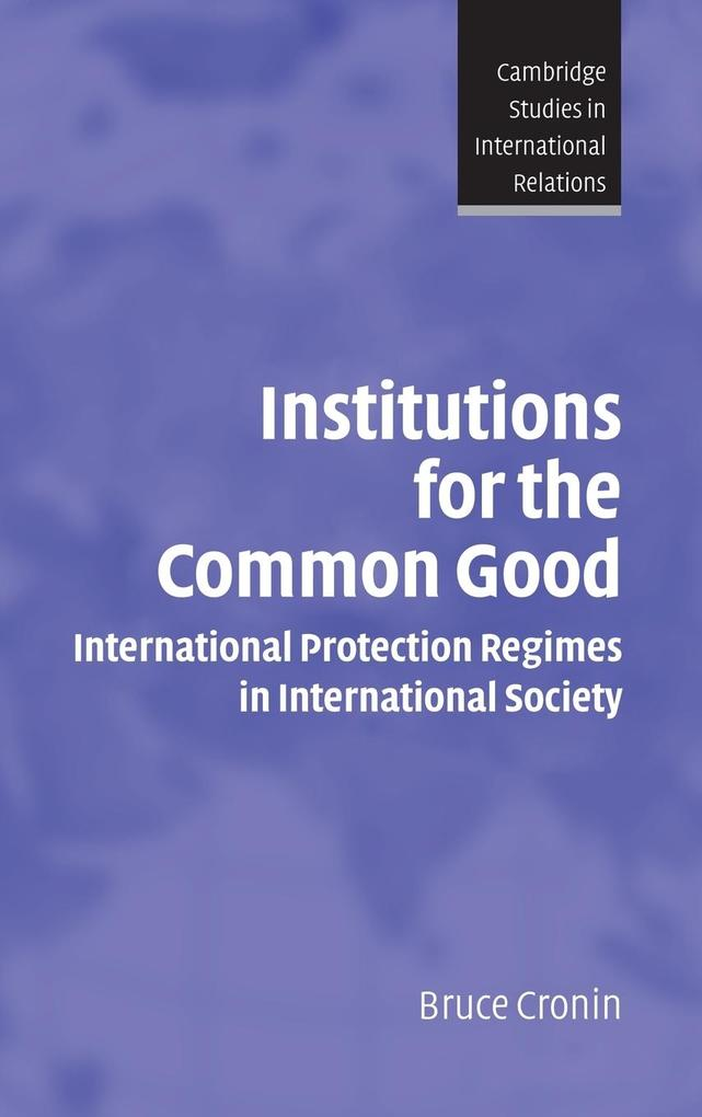 Institutions for the Common Good: International Protection Regimes in International Society als Buch