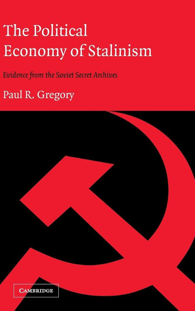 The Political Economy of Stalinism: Evidence from the Soviet Secret Archives als Buch