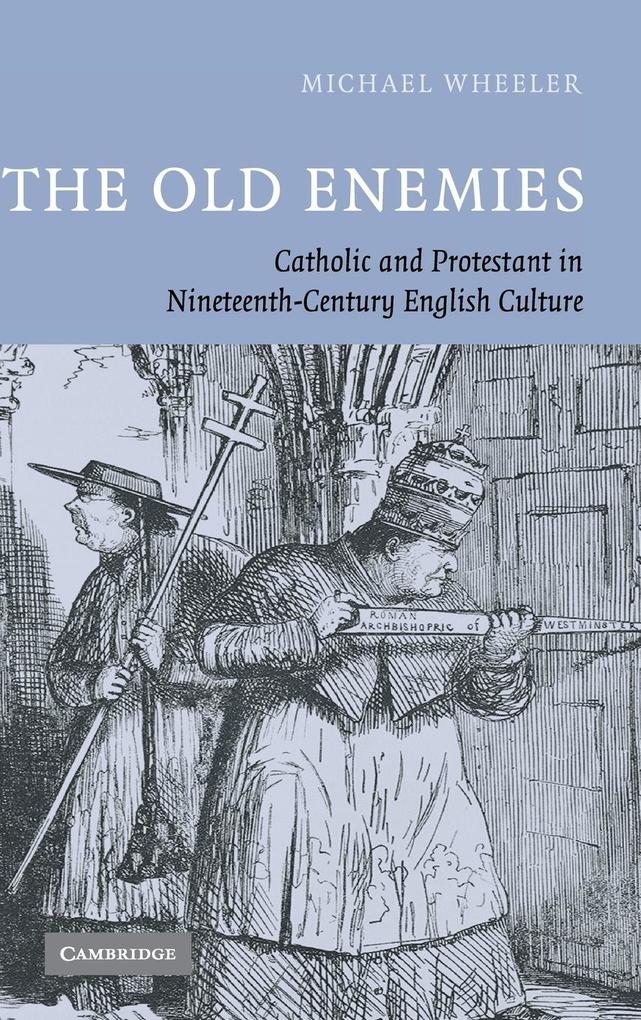 The Old Enemies: Catholic and Protestant in Nineteenth-Century English Culture als Buch