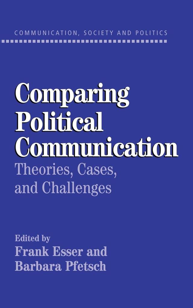 Comparing Political Communication: Theories, Cases, and Challenges als Buch