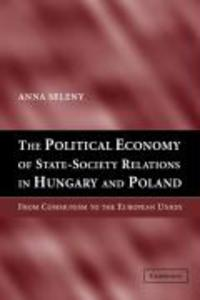 The Political Economy of State-Society Relations in Hungary and Poland: From Communism to the European Union als Buch
