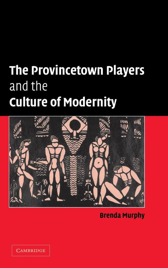 The Provincetown Players and the Culture of Modernity als Buch