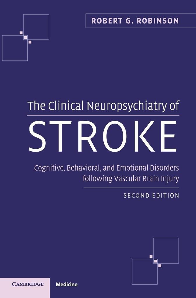The Clinical Neuropsychiatry of Stroke: Cognitive, Behavioral and Emotional Disorders Following Vascular Brain Injury als Buch