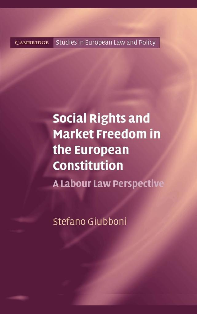 Social Rights and Market Freedom in the European Constitution: A Labour Law Perspective als Buch