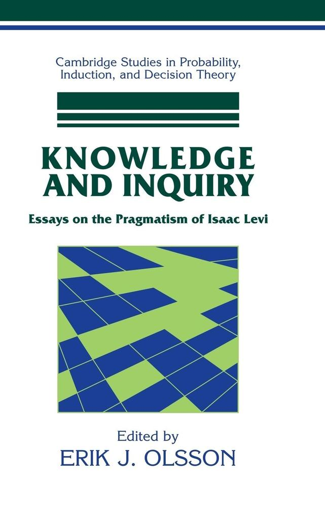 Knowledge and Inquiry: Essays on the Pragmatism of Isaac Levi als Buch