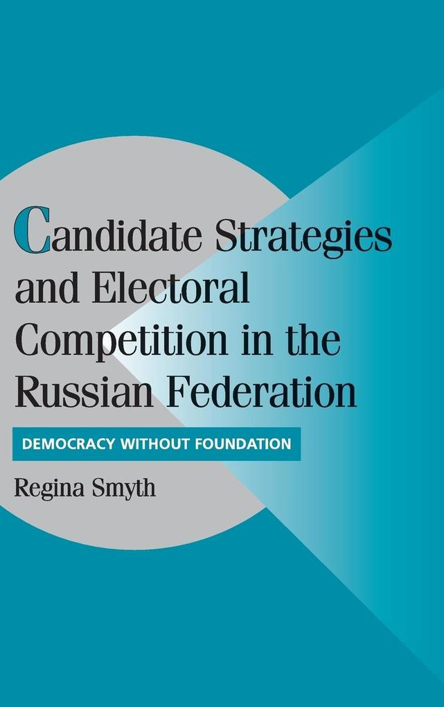 Candidate Strategies and Electoral Competition in the Russian Federation als Buch