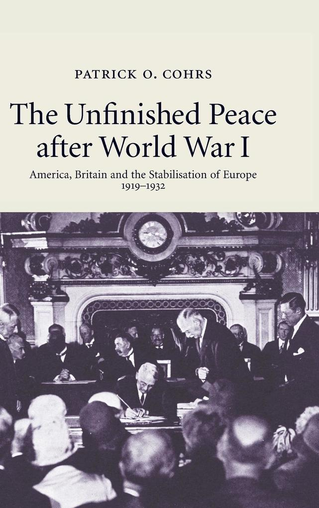 The Unfinished Peace After World War I: America, Britain and the Stabilisation of Europe, 1919-1932 als Buch