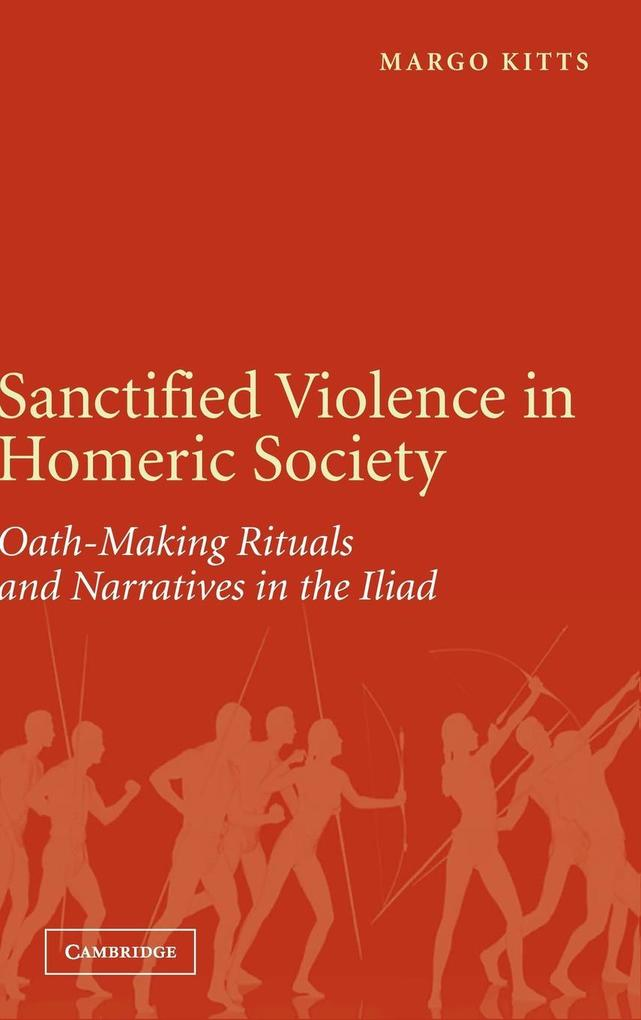 Sanctified Violence in Homeric Society: Oath-Making Rituals in the Iliad als Buch