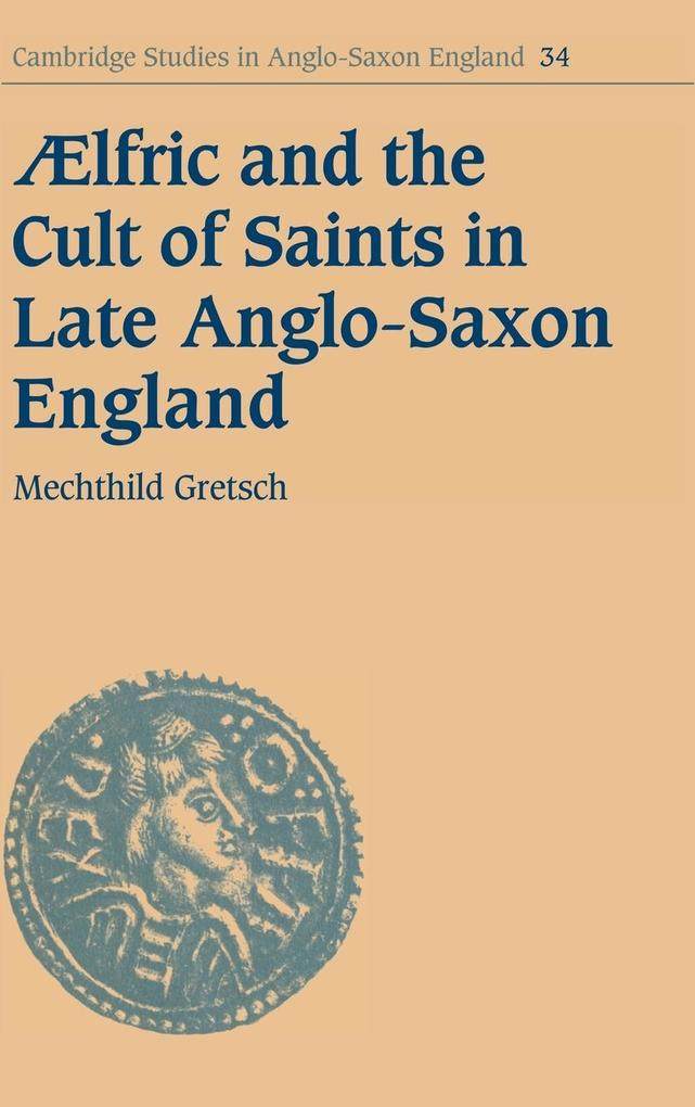 Aelfric and the Cult of Saints in Late Anglo-Saxon England als Buch