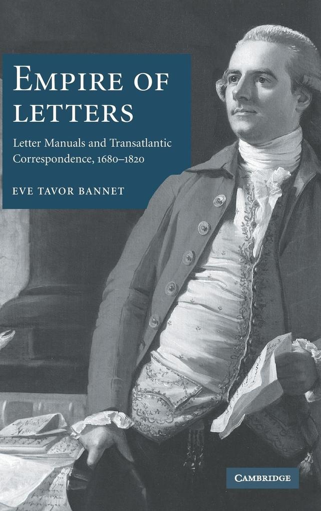 Empire of Letters: Letter Manuals and Transatlantic Correspondence, 1688-1820 als Buch