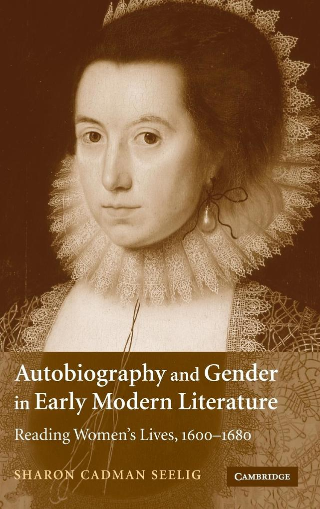 Autobiography and Gender in Early Modern Literature: Reading Women's Lives, 1600-1680 als Buch