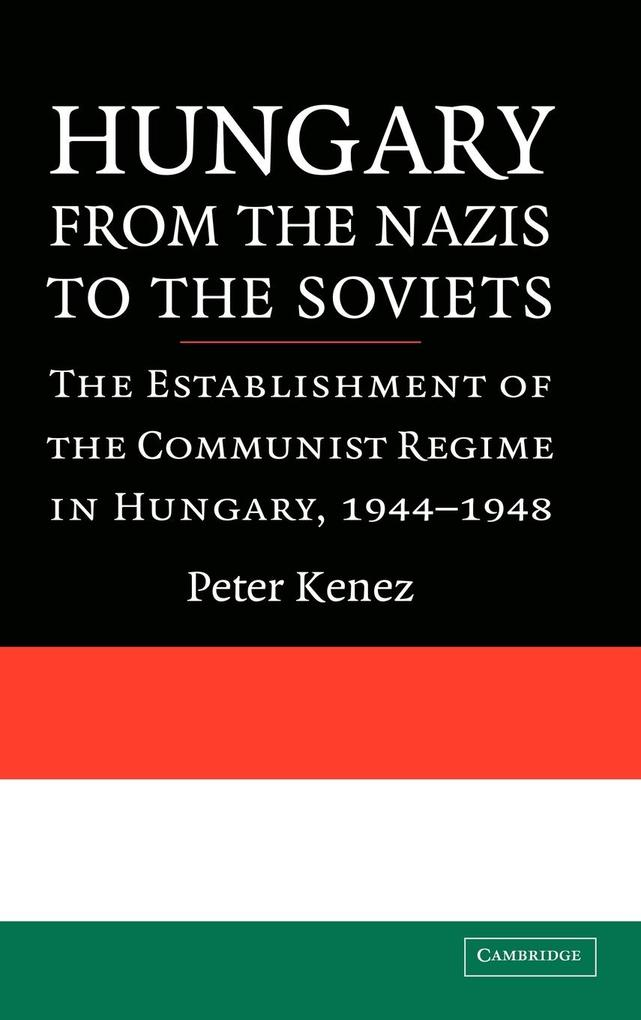 Hungary from the Nazis to the Soviets: The Establishment of the Communist Regime in Hungary, 1944-1948 als Buch