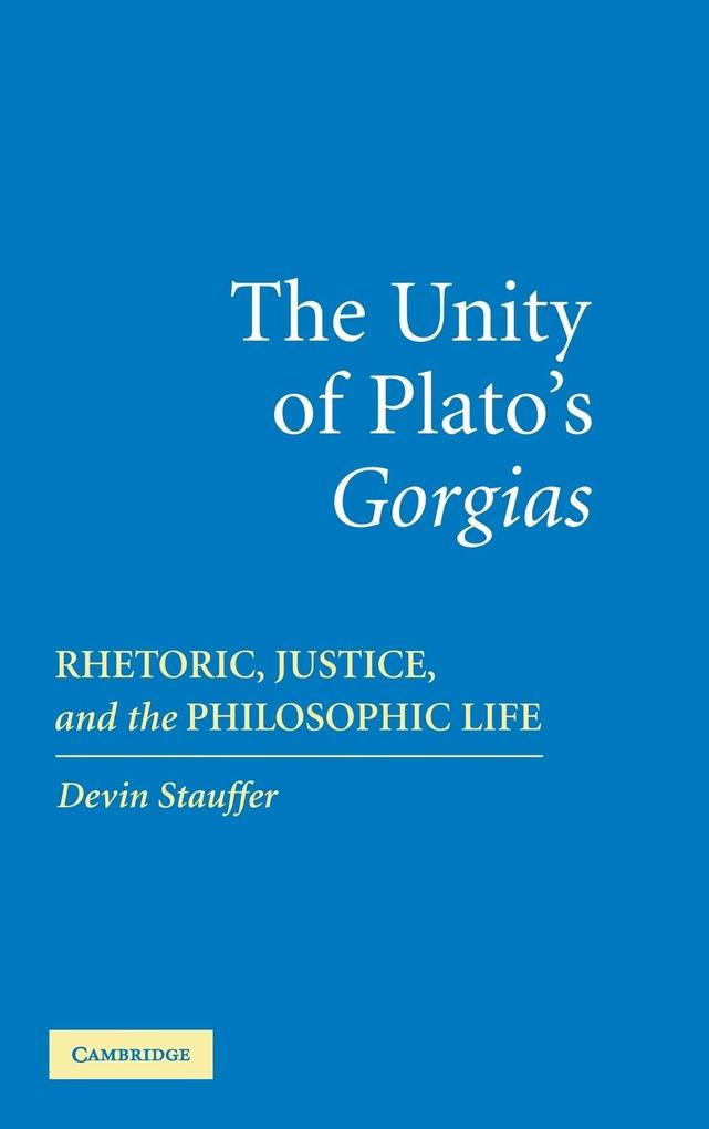 The Unity of Plato's Gorgias: Rhetoric, Justice, and the Philosophic Life als Buch
