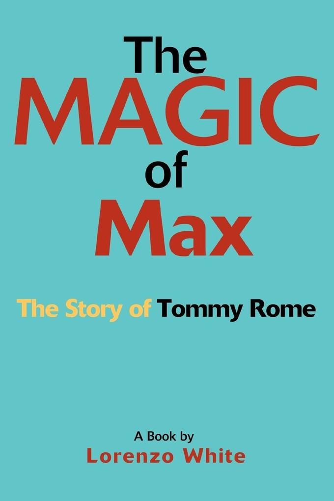 The Magic of Max: The Story of Tommy Rome als Taschenbuch
