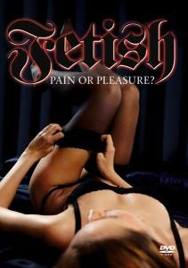 Fetish-Pain Or Pleasure? als DVD
