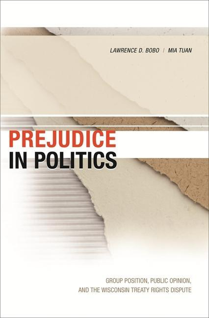 Prejudice in Politics: Group Position, Public Opinion, and the Wisconsin Treaty Rights Dispute als Buch