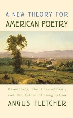 A New Theory for American Poetry: Democracy, the Environment, and the Future of Imagination als Taschenbuch