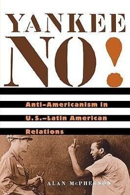Yankee No!: Anti-Americanism in U.S.-Latin American Relations als Taschenbuch
