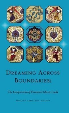 Dreaming Across Boundaries: The Interpretation of Dreams in Islamic Lands als Buch