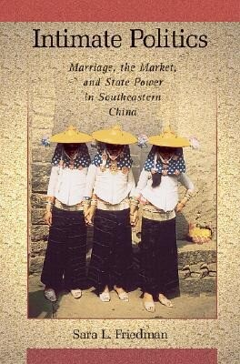 Intimate Politics: Marriage, the Market, and State Power in Southeastern China als Buch